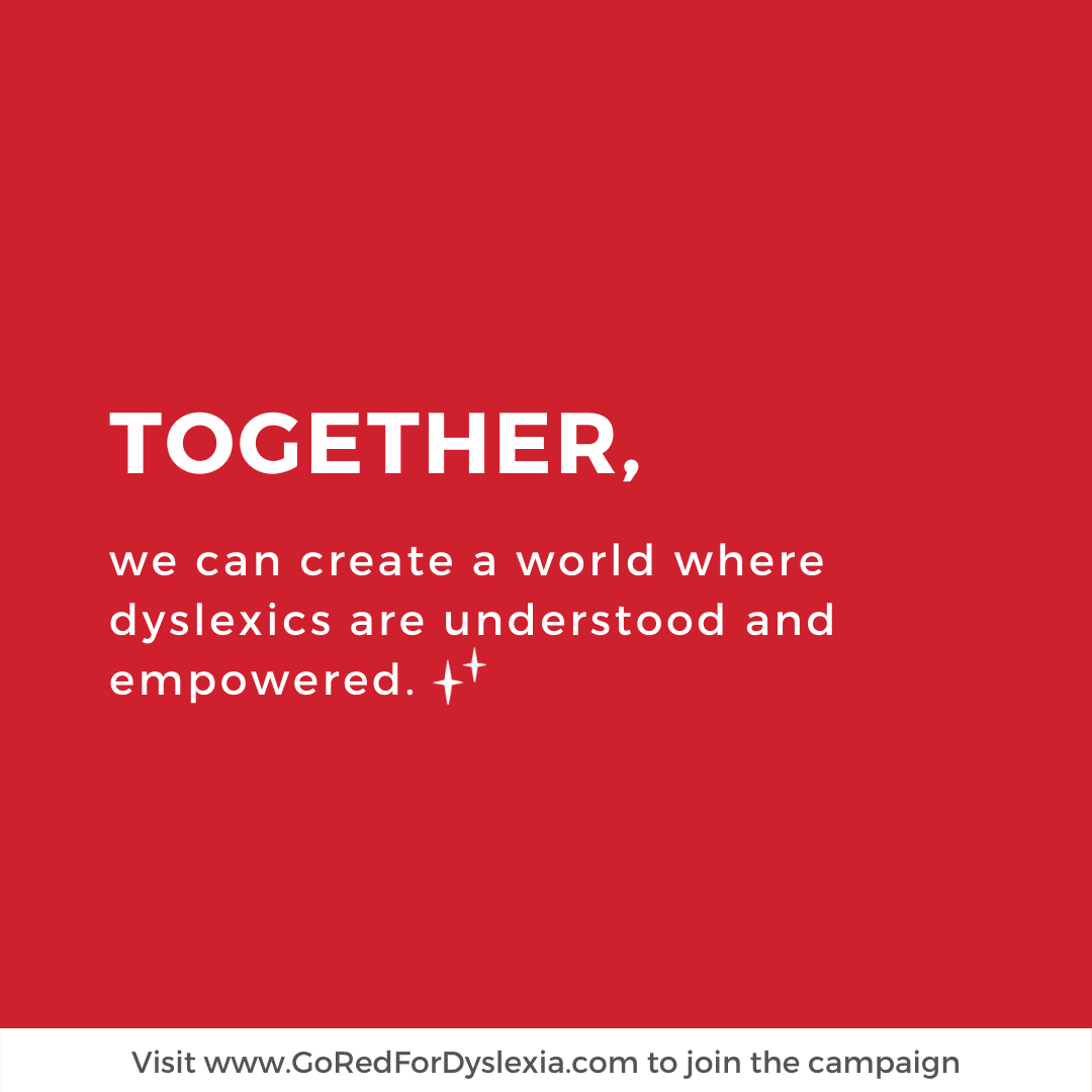 Together, we can create a world where dyslexics are understood and empowered.